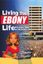 LIVING THE EBONY LIFE: E-mails from the Plantation by Zondra Hughes